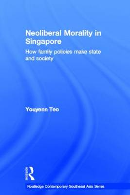Neoliberal Morality in Singapore: How family policies make state and society (Hardback)