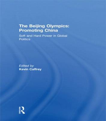 The Beijing Olympics: Promoting China: Soft and Hard Power in Global Politics (Hardback)