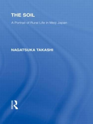 The Soil: A Portrait of Rural Life in Meiji Japan - Routledge Library Editions: Japan (Hardback)