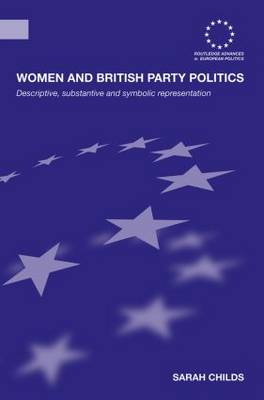 Women and British Party Politics: Descriptive, Substantive and Symbolic Representation (Paperback)