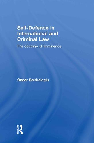 Self-Defence in International and Criminal Law: The Doctrine of Imminence (Hardback)