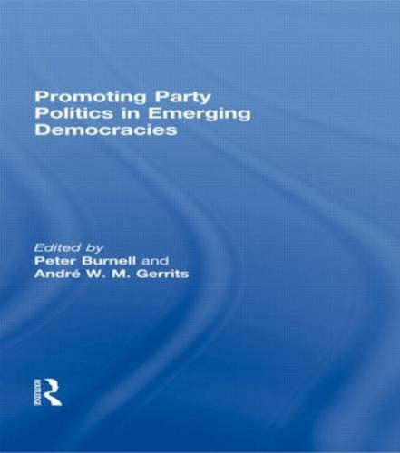 Promoting Party Politics in Emerging Democracies - Democratization Special Issues (Hardback)