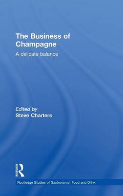 The Business of Champagne: A Delicate Balance - Routledge Studies of Gastronomy, Food and Drink (Hardback)