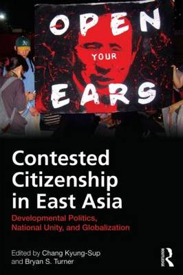 Contested Citizenship in East Asia: Developmental Politics, National Unity, and Globalization - Routledge Advances in Sociology (Hardback)