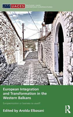 European Integration and Transformation in the Western Balkans: Europeanization or Business as Usual? - Routledge/UACES Contemporary European Studies (Hardback)