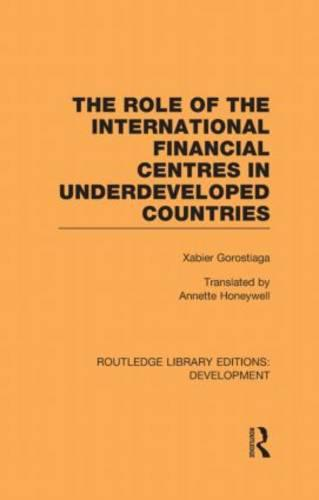 The role of the international financial centres in underdeveloped countries (Hardback)