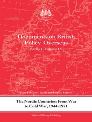 The Nordic Countries: From War to Cold War, 1944-51: Documents on British Policy Overseas, Series I, Vol. IX - Whitehall Histories (Hardback)
