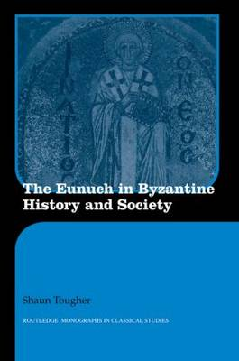 The Eunuch in Byzantine History and Society - Routledge Monographs in Classical Studies (Paperback)