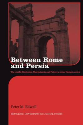 Between Rome and Persia: The Middle Euphrates, Mesopotamia and Palmyra Under Roman Control (Paperback)