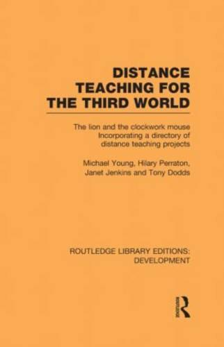Distance Teaching for the Third World: The Lion and the Clockwork Mouse - Routledge Library Editions: Development (Hardback)