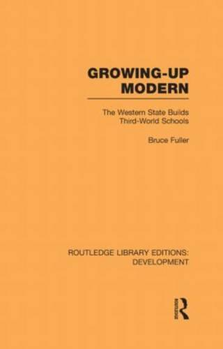 Growing-Up Modern: The Western State Builds Third-World Schools - Routledge Library Editions: Development (Hardback)