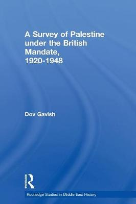 The Survey of Palestine Under the British Mandate, 1920-1948 - Routledge Studies in Middle Eastern History (Paperback)