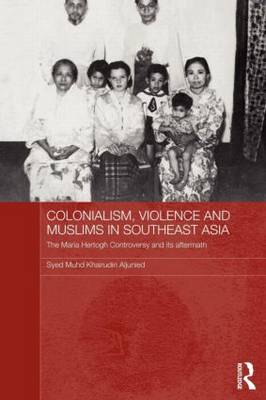 Colonialism, Violence and Muslims in Southeast Asia: The Maria Hertogh Controversy and its Aftermath (Paperback)