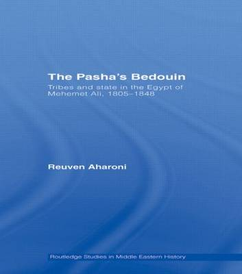 The Pasha's Bedouin: Tribes and State in the Egypt of Mehemet Ali, 1805-1848 (Paperback)