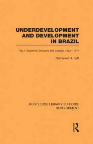 Underdevelopment and Development in Brazil: Volume I: Economic Structure and Change, 1822-1947 - Routledge Library Editions: Development (Hardback)