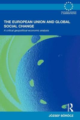 The European Union and Global Social Change: A Critical Geopolitical-Economic Analysis (Paperback)