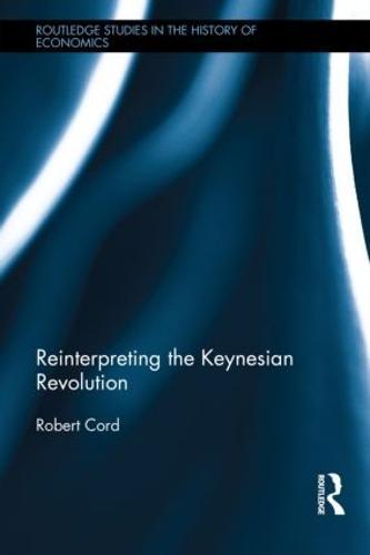 Reinterpreting The Keynesian Revolution - Routledge Studies in the History of Economics (Hardback)