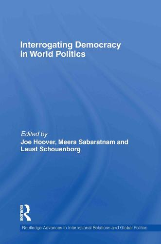Interrogating Democracy in World Politics - Routledge Advances in International Relations and Global Politics (Hardback)