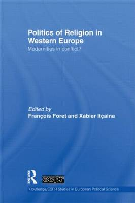 Politics of Religion in Western Europe: Modernities in conflict? - Routledge/ECPR Studies in European Political Science (Hardback)