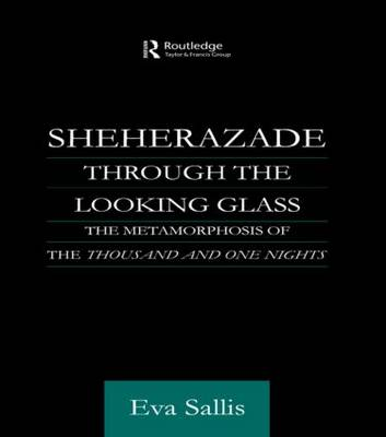 Sheherazade Through the Looking Glass: The Metamorphosis of the 'Thousand and One Nights' (Paperback)