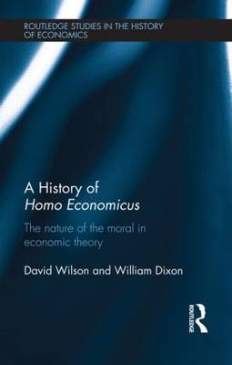 A History of Homo Economicus: The Nature of the Moral in Economic Theory (Hardback)