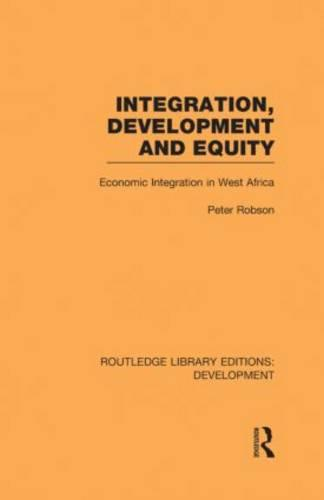 Integration, development and equity: economic integration in West Africa - Routledge Library Editions: Development (Hardback)