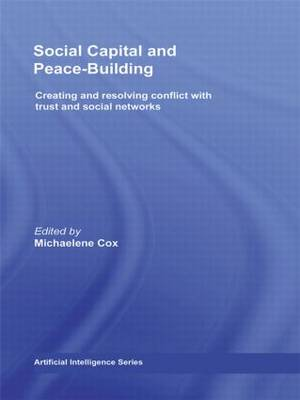Social Capital and Peace-Building: Creating and Resolving Conflict with Trust and Social Networks (Paperback)