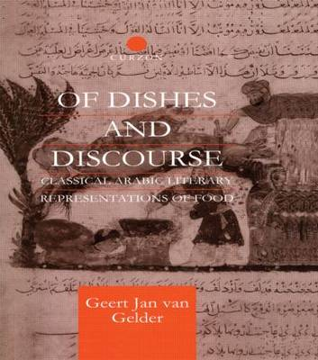 Of Dishes and Discourse: Classical Arabic Literary Representations of Food - Routledge Studies in Middle Eastern Literatures (Paperback)