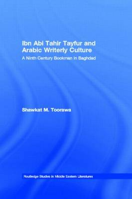 Ibn Abi Tahir Tayfur and Arabic Writerly Culture: A Ninth Century Bookman in Baghdad (Paperback)