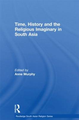 Time, History and the Religious Imaginary in South Asia (Hardback)