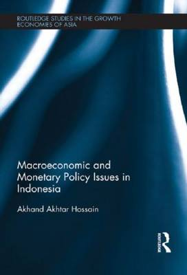 Macroeconomic and Monetary Policy Issues in Indonesia - Routledge Studies in the Growth Economies of Asia (Hardback)