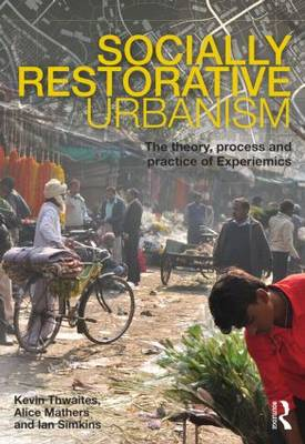 Socially Restorative Urbanism: The theory, process and practice of Experiemics (Paperback)