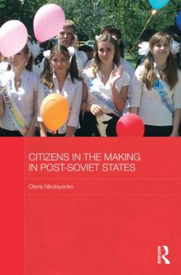Citizens in the Making in Post-Soviet States - BASEES/Routledge Series on Russian and East European Studies (Hardback)