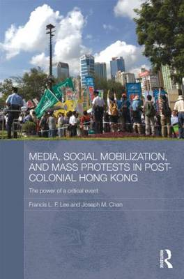 Media, Social Mobilisation and Mass Protests in Post-colonial Hong Kong: The Power of a Critical Event (Hardback)