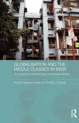 Globalisation and the Middle Classes in India: The Social and Cultural Impact of Neoliberal Reforms (Paperback)