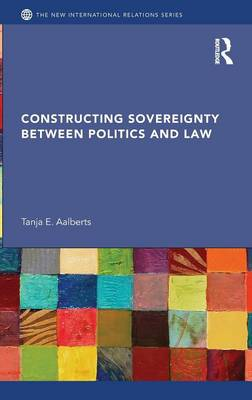 Constructing Sovereignty between Politics and Law (Hardback)