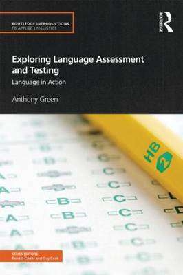 Exploring Language Assessment and Testing: Language in Action - Routledge Introductions to Applied Linguistics (Paperback)