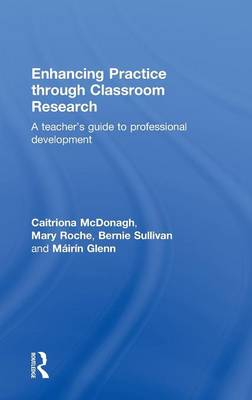 Enhancing Practice through Classroom Research: A teacher's guide to professional development (Hardback)