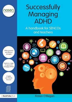 Successfully Managing ADHD: A handbook for SENCOs and teachers - nasen spotlight (Paperback)