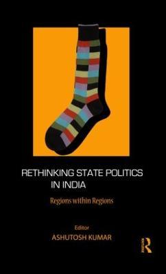 Rethinking State Politics in India: Regions within Regions (Hardback)