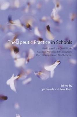 Therapeutic Practice in Schools: Working with the Child Within: A Clinical Workbook for Counsellors, Psychotherapists and Arts Therapists (Paperback)