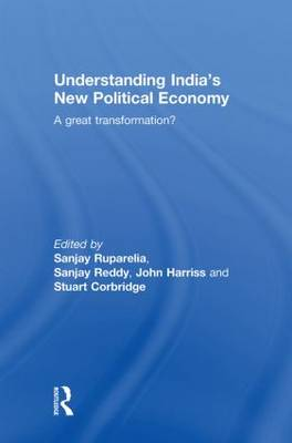 Understanding India's New Political Economy: A Great Transformation? (Hardback)