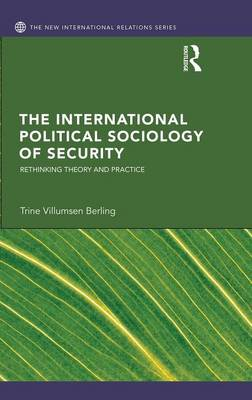 The International Political Sociology of Security: Rethinking Theory and Practice (Hardback)
