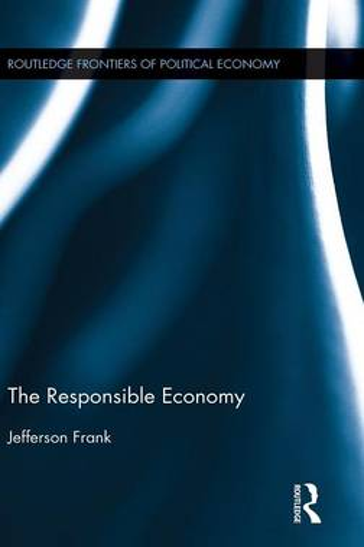 The Responsible Economy - Routledge Frontiers of Political Economy (Hardback)