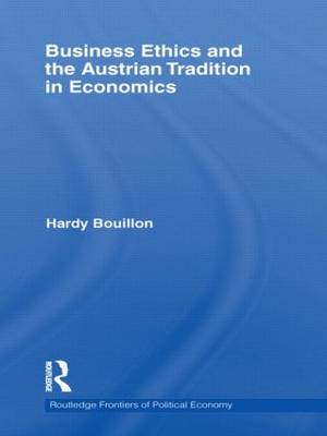 Business Ethics and the Austrian Tradition in Economics - Routledge Frontiers of Political Economy 139 (Hardback)