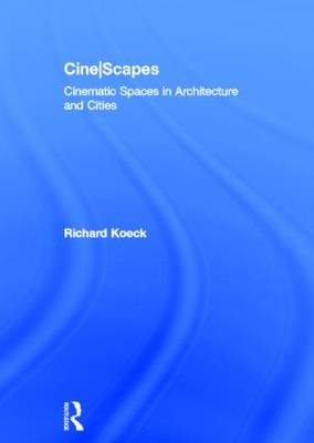 Cine-scapes: Cinematic Spaces in Architecture and Cities (Hardback)