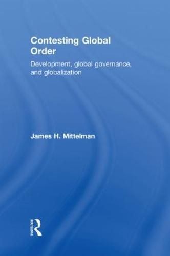 Contesting Global Order: Development, Global Governance, and Globalization (Hardback)