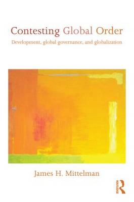 Contesting Global Order: Development, Global Governance, and Globalization (Paperback)