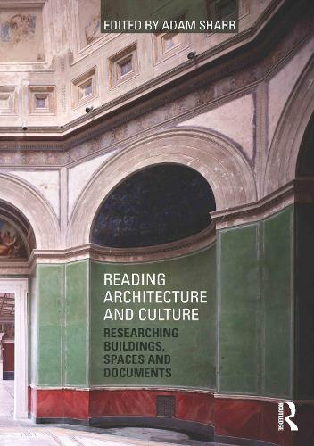 Reading Architecture and Culture: Researching Buildings, Spaces and Documents (Paperback)