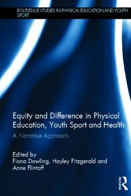 Equity and Difference in Physical Education, Youth Sport and Health: A Narrative Approach - Routledge Studies in Physical Education and Youth Sport (Hardback)